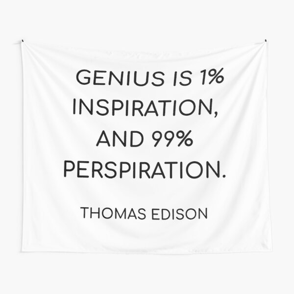 THOMAS EDISON QUOTE - GENIUS IS 1 PERCENT INSPIRATION, AND 99 PERCENT PERSPIRATION    Tapestry