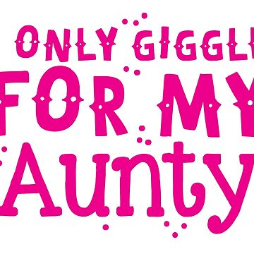 I only giggle for my AUNTY cute kids child design by jazzydevil
