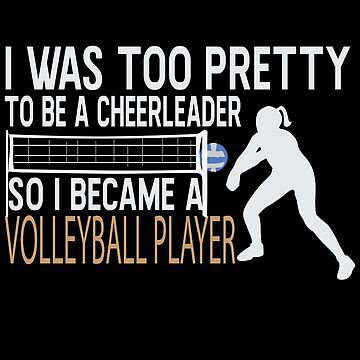 I Was Too Pretty To Be A Cheerleader So I Became A Volleyball Player by overstyle