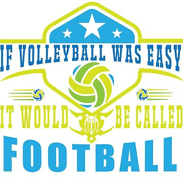 If Volleyball Was Easy It Would Be Called Football by overstyle