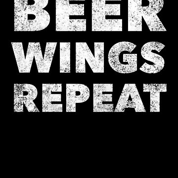 Beer Wings Repeat - Funny Drinking Alcohol Eating Junk Food by BullQuacky