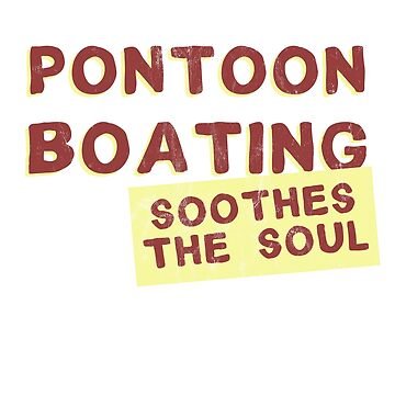 Pontoon Boating Soothes The Soul Pontooning T-Shirt by noirty