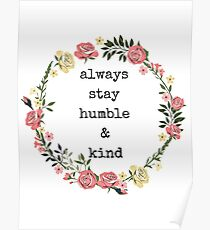 Always stay humble and kind, Quotes, Gifts, Presents, Watercolor flower crown, Colorful, Cheerful, Positive, Inspiring, Good vibes only Poster