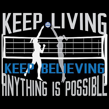 Volleyball Keep Living Keep Believing Anything is Possible by overstyle