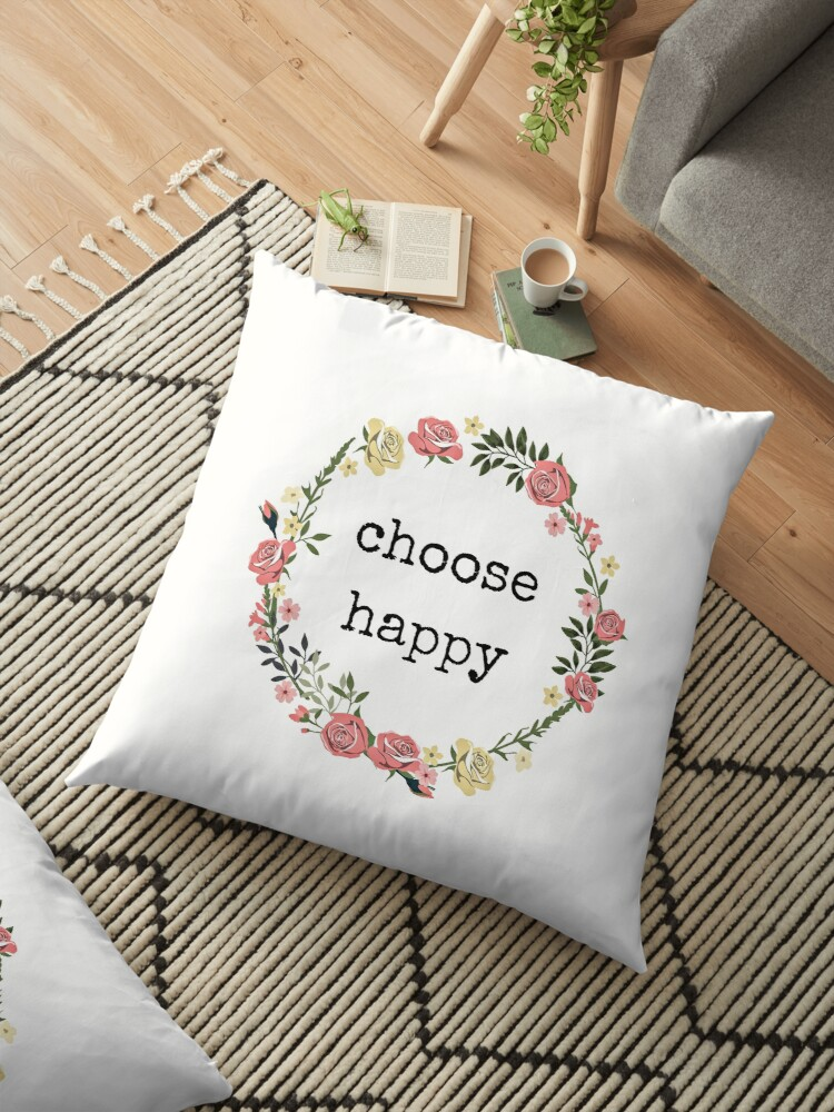 \'Choose Happy, Quotes, Gifts, Presents; cheerful, merry, joyful, blessed,  good vibes only, blissful, radiant, sunny, smile\' Floor Pillow by Digital  ...
