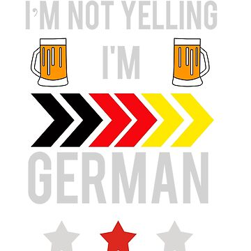 I'm not yelling I'm German by Faba188