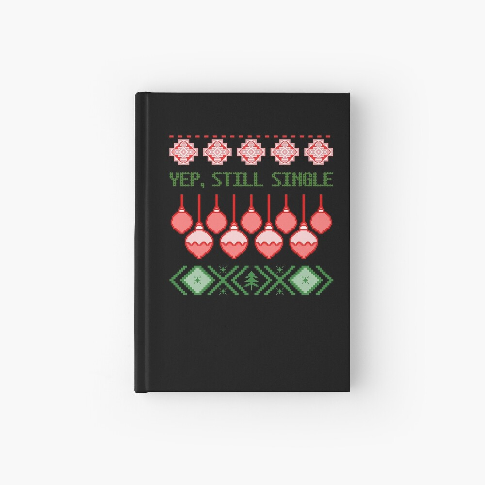 Ugly Christmas - Yep Still Single - Xmas Party Host gift - Christmas in July Hardcover Journal