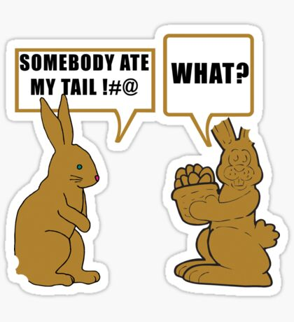 "Chocolate Easter ""Somebody Ate My Tail... What?"" Sticker"