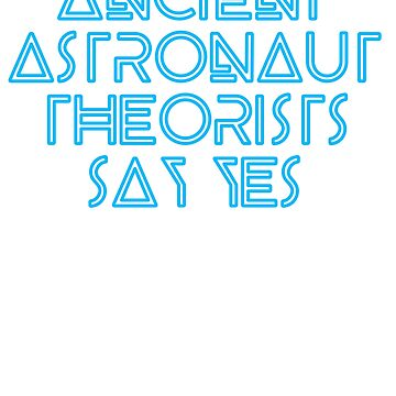 Ancient astronaut thearist Say Yes!  by majuga