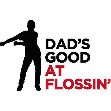Dad's good at flossin' flossing Floss like a boss by LaundryFactory