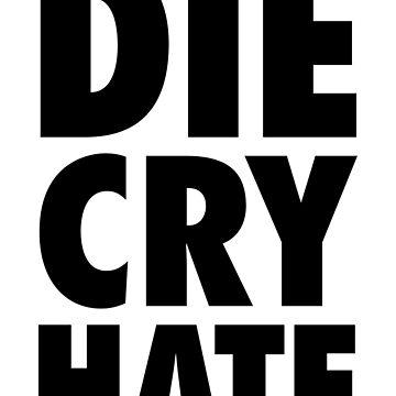 Die, Cry, Hate by designite