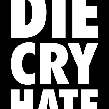 Die, Cry, Hate (white) by designite