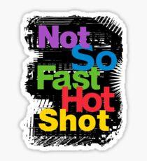 not so fast hot shot Sticker