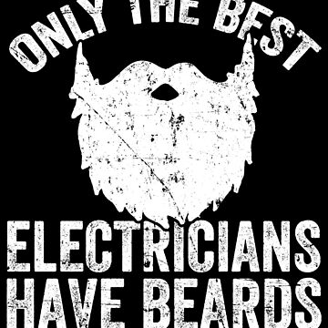 Only the best electricians have beards - Beard by alexmichel