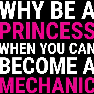 Funny Why Be A Princess Mechanic Women T-Shirt by zcecmza