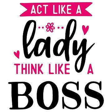Act Like A Lady Think Like A Boss by JakeRhodes