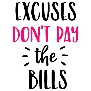 'Excuses Don''t Pay The Bills' by JakeRhodes