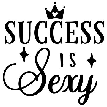 Success Is Sexy by JakeRhodes