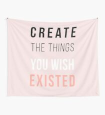 Create The Things You Wish Existed Wall Tapestry
