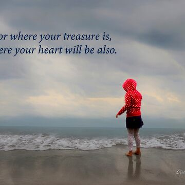 Where Your Treasure is Your Heart Will be Also by kdxweaver
