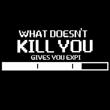 What does not kill you gives you XP by schnibschnab