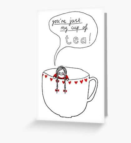 You're just my cup of tea! Greeting Card