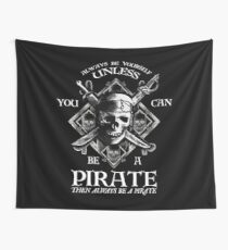 Always Be Yourself Unless You Can Be A Pirate Funny Wall Tapestry