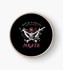 Why Be A Princess When You Can Be A Pirate Funny Shirt Gift Clock