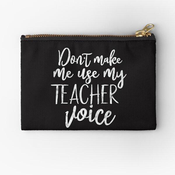 Don't Make Me Use My Teacher Voice Zipper Pouch