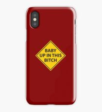 Baby up in this bitch! iPhone Case/Skin
