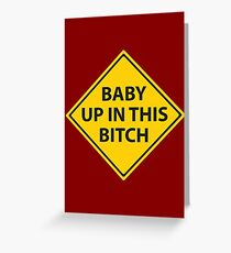 Baby up in this bitch! Greeting Card