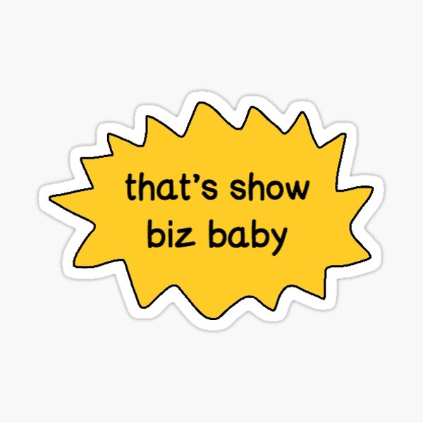 That's Show Biz Baby  Sticker