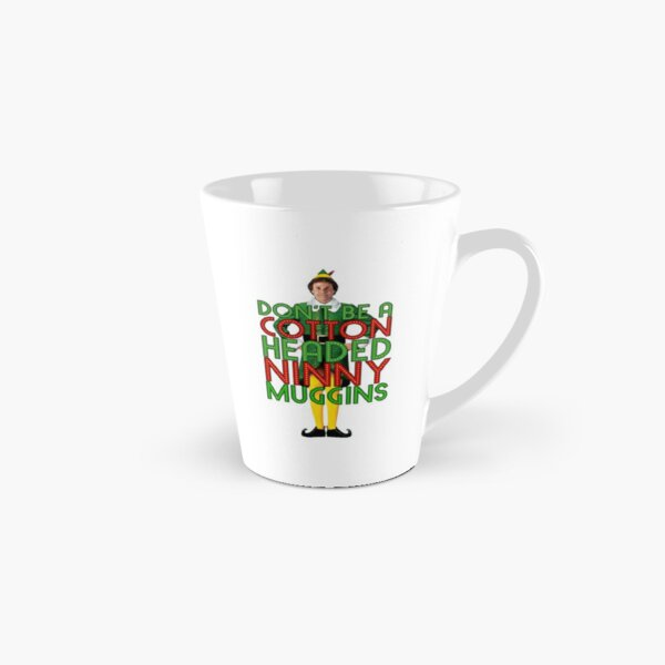 DON'T BE A COTTON HEADED NINNY MUGGINS Elf Christmas Movie Buddy Will Ferrell Funny Tall Mug