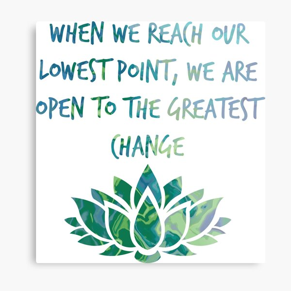 When we reach our lowest point, we are open to the greatest change Metal Print