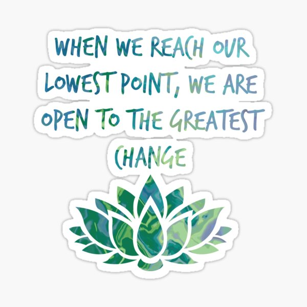When we reach our lowest point, we are open to the greatest change Sticker