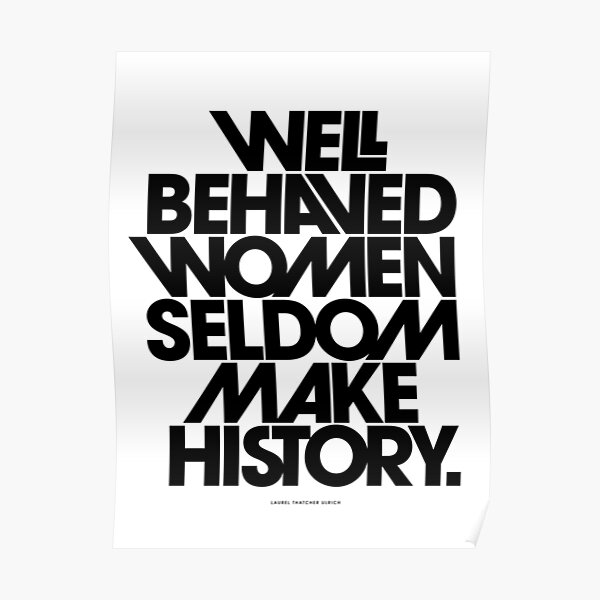 Well Behaved Women Seldom Make History (Black and White Version) Poster