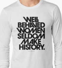 Well Behaved Women Seldom Make History (Black and White Version) Long Sleeve T-Shirt