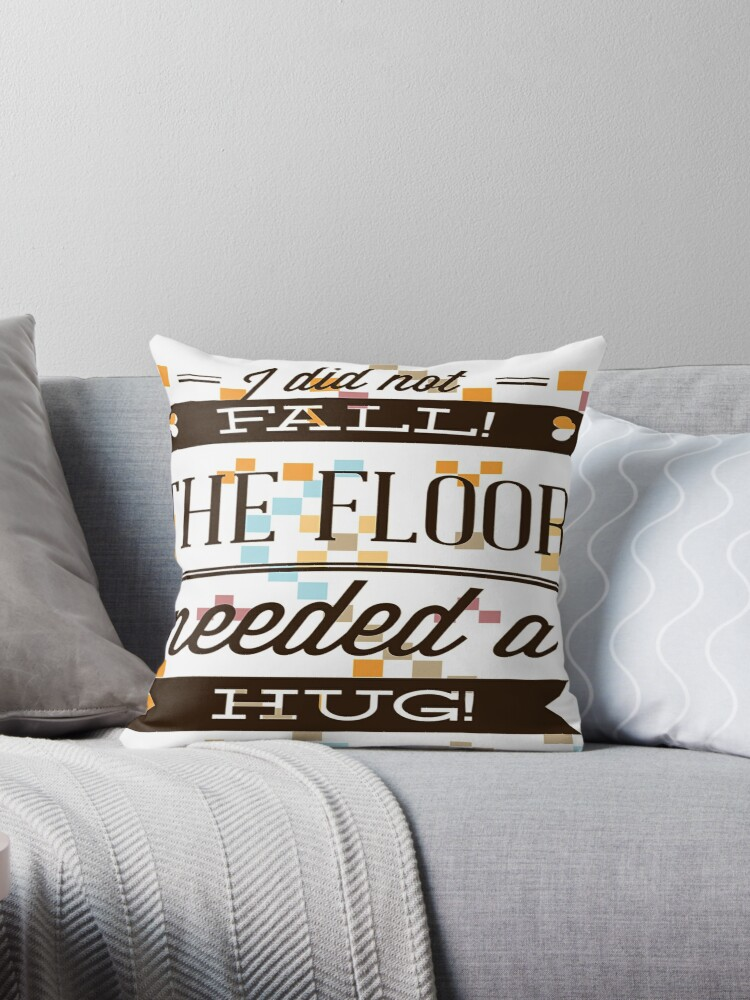 Quot I Did Not Fall The Floor Needed A Hug Quot Throw Pillows By