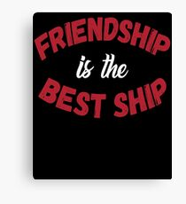 Freindship Is The Best Ship Canvas Print