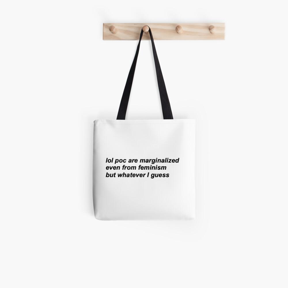 lol poc sind auch vom Feminismus an den Rand gedrängt, aber was auch immer ich denke Tote Bag