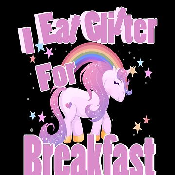 I Eat Glitter for Breakfast Funny Rainbow Pony by zot717