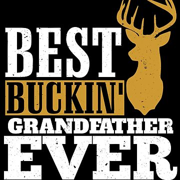 Best Buckin' Grandfather ever, T Shirt Gift for Papa/Grandpa  by BBPDesigns