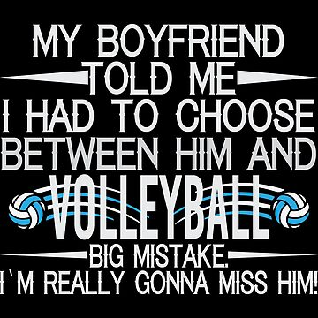 My Boyfriend Told Me I Had To Choose Between Him And Vollayball by overstyle