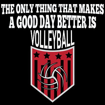 The Only Thing That Makes A Good Day Better Is Volleyball by overstyle