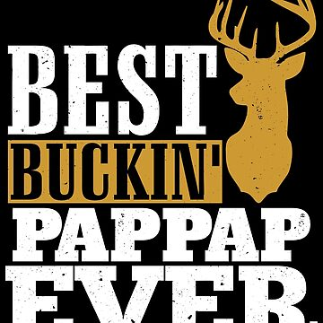 Best Buckin' Pappap ever, T Shirt Gift for Papa/Grandpa  by BBPDesigns