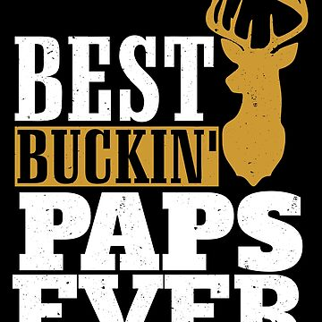 Best Buckin' Paps ever, T Shirt Gift for Papa/Grandpa  by BBPDesigns