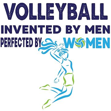 Volleyball Invented By Men Perfected By Women by overstyle
