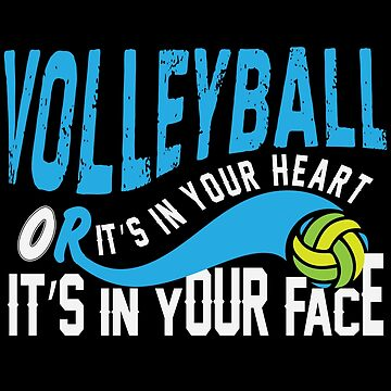 Volleyball Its In Your Heart Or Its In Your Face by overstyle