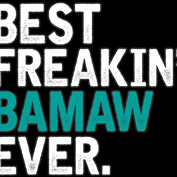 Best Freakin' Bamaw Ever, T Shirt Gift for Mama/Grandma  by BBPDesigns