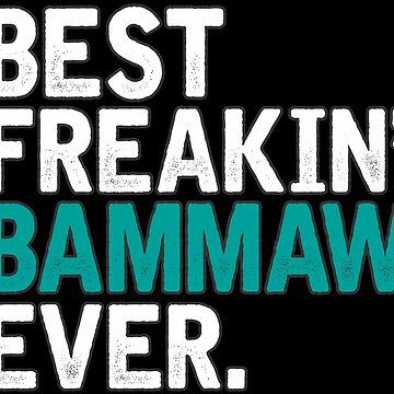 Best Freakin' Bammaw Ever, T Shirt Gift for Mama/Grandma  by BBPDesigns